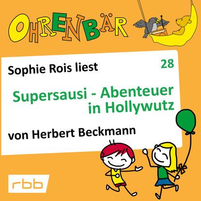 Herbert Beckmann Ohrenbär - eine OHRENBÄR Geschichte, Folge 28: Supersausi - Abenteuer in Hollywutz (Hörbuch mit Musik)