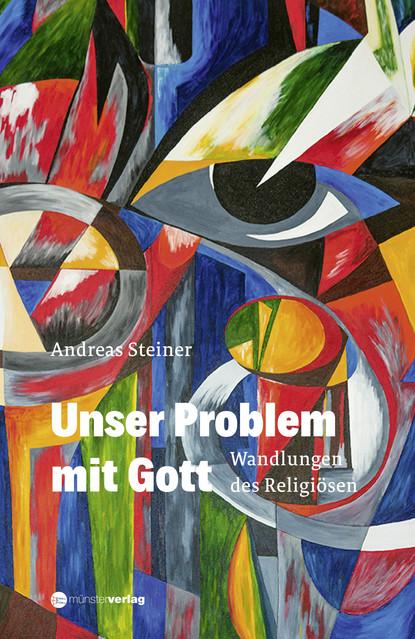 Andreas Steiner Unser Problem mit Gott andreas steiner die kunst der familienaufstellung
