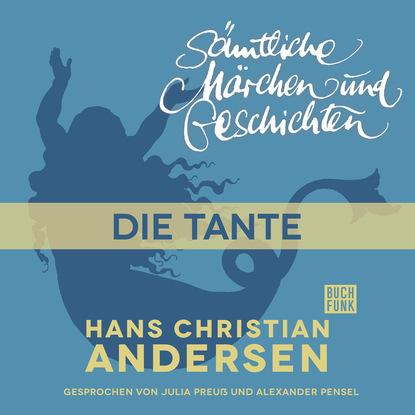 Ганс Христиан Андерсен H. C. Andersen: Sämtliche Märchen und Geschichten, Die Tante ганс христиан андерсен h c andersen sämtliche märchen und geschichten die lumpen