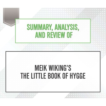 Фото - Start Publishing Notes Summary, Analysis, and Review of Meik Wiking's The Little Book of Hygge (Unabridged) start publishing notes summary analysis and review of eric barker s barking up the wrong tree unabridged