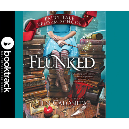 Jen Calonita Flunked - Fairy Tale Reform School, Book 1 (Booktrack Edition) károly jen ujfalvy iconographie et anthropologie irano indiennes french edition