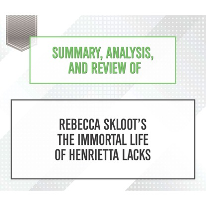 Summary, Analysis, and Review of Rebecca Skloot's The Immortal Life of Henrietta Lacks (Unabridged) фото