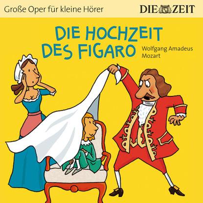 Фото - Bert Petzold Die Hochzeit des Figaro - Die ZEIT-Edition Große Oper für kleine Hörer (Ungekürzt) michael hjorth die frauen die er kannte die fälle des sebastian bergman 2 ungekürzt