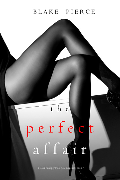 Блейк Пирс The Perfect Affair blake pierce the perfect block a jessie hunt psychological suspense thriller book two