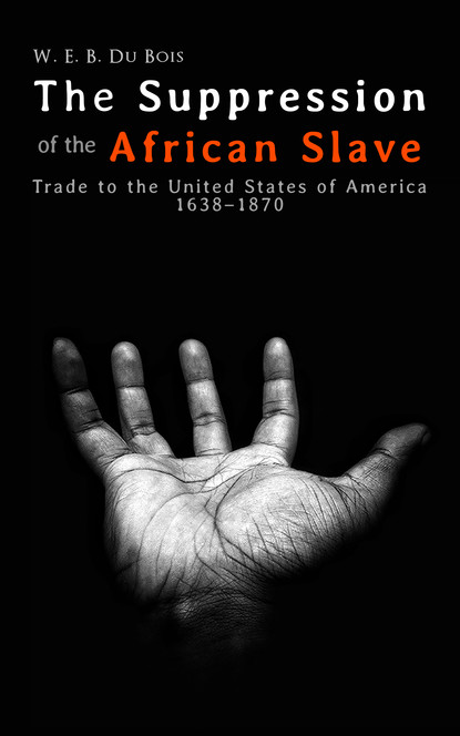 W. E. B. Du Bois The Suppression of the African Slave-Trade to the United States of America 1638–1870 w e b du bois du bois the gift of black folk to america