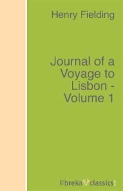 lisbon Henry Fielding Journal of a Voyage to Lisbon - Volume 1