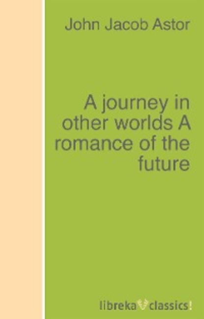 John Jacob Astor A journey in other worlds A romance of the future romance in wires