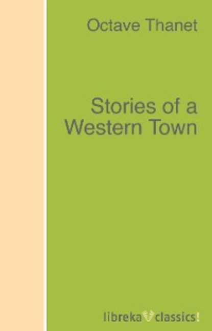 Octave Thanet Stories of a Western Town footy town stories of australias game
