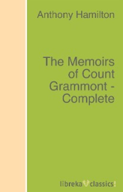 Anthony Hamilton The Memoirs of Count Grammont - Complete