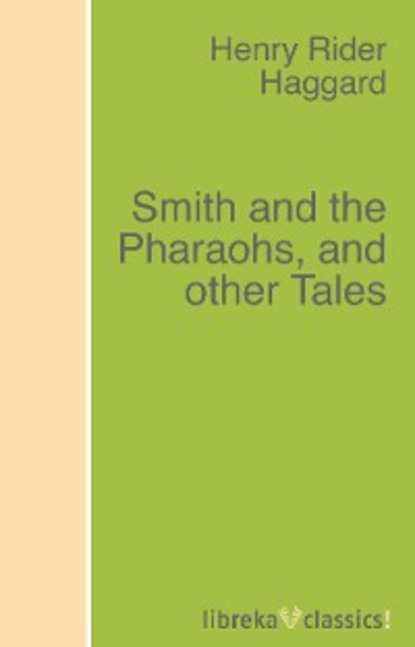 Фото - H. Rider Haggard Smith and the Pharaohs, and other Tales h rider haggard the way of the spirit