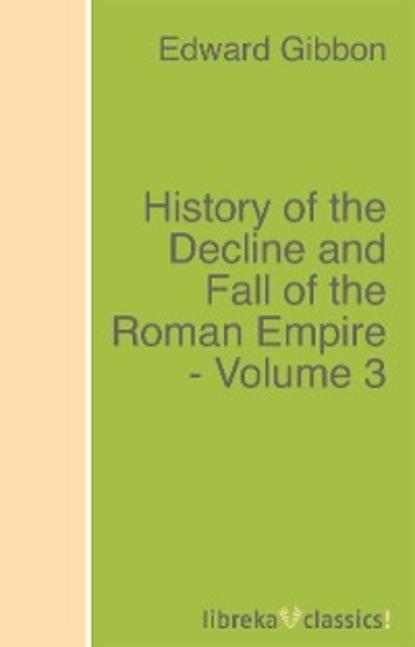 Эдвард Гиббон History of the Decline and Fall of the Roman Empire - Volume 3 raaflaub kurt a the roman empire in context historical and comparative perspectives