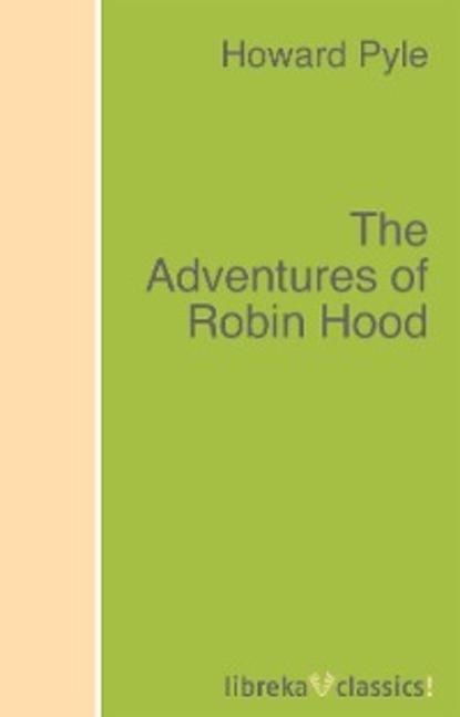 Фото - Говард Пайл The Adventures of Robin Hood говард пайл the adventures of robin hood illustrated edition