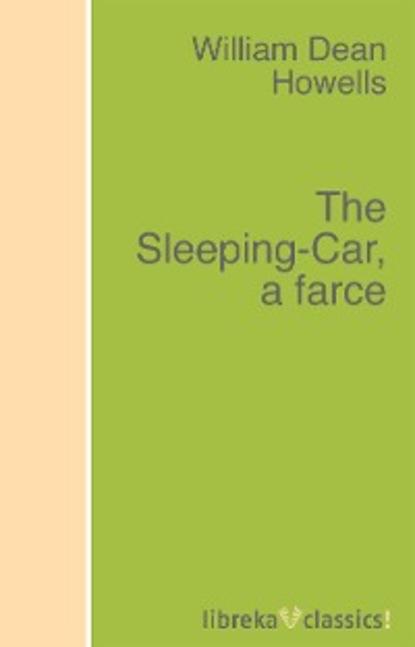 William Dean Howells The Sleeping-Car, a farce andrews william literary byways
