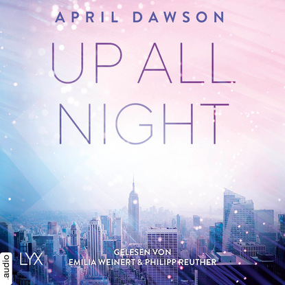 April Dawson Up All Night - Up-All-Night-Reihe, Teil 1 (Ungekürzt) karin slaughter belladonna grant county reihe teil 1 ungekürzt
