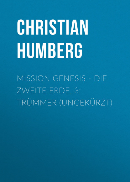 Christian Humberg Mission Genesis - Die zweite Erde, 3: Trümmer (Ungekürzt) недорого