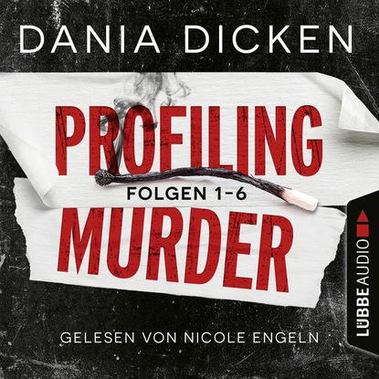 Dania Dicken Profiling Murder, Folgen 1-6: Sammelband (Ungekürzt)