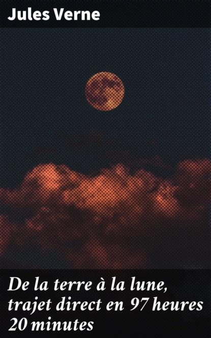 Jules Verne De la terre à la lune, trajet direct en 97 heures 20 minutes louviot myriam les reves de jules verne a1