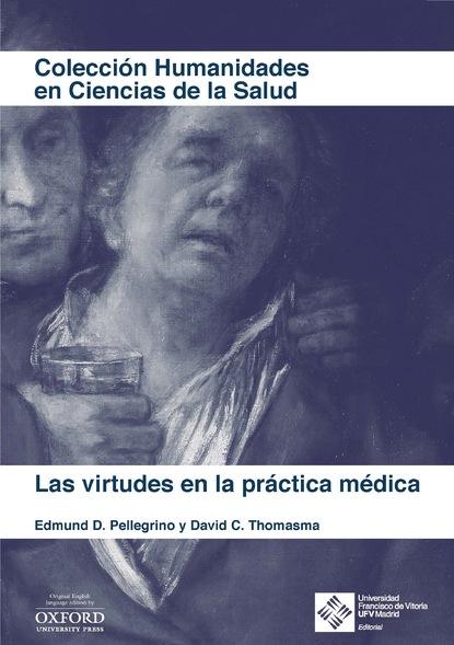 Edmund Pellegrino Las virtudes en la práctica médica carlos gonzález teijón psicología de virtudes y pecados
