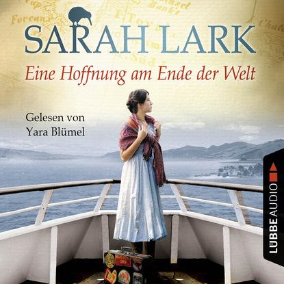 Sarah Lark Eine Hoffnung am Ende der Welt - Die Weiße-Wolke-Saga 4 (Ungekürzt) luisa neubauer vom ende der klimakrise eine geschichte unserer zukunft ungekürzt