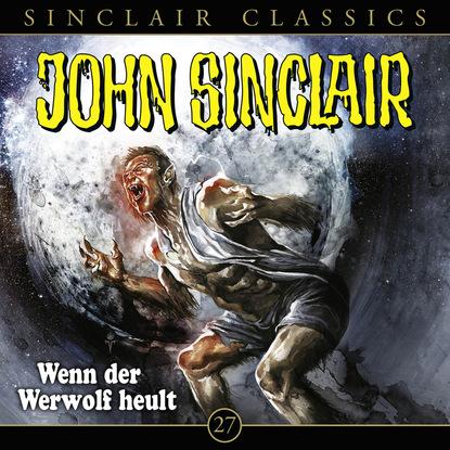 Jason Dark John Sinclair, Classics, Folge 27: Wenn der Werwolf heult jason dark john sinclair classics folge 29 der hexenclub