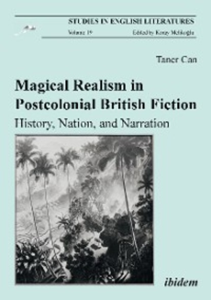 Taner Can Magical Realism in Postcolonial British Fiction: History, Nation, and Narration cultural and linguistic hybridity in postcolonial text
