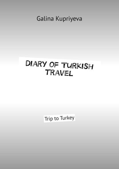 Galina Kupriyeva Diary ofTurkish travel. Trip toTurkey