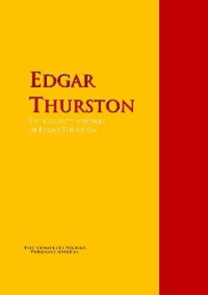 Edgar Thurston The Collected Works of Edgar Thurston цена 2017