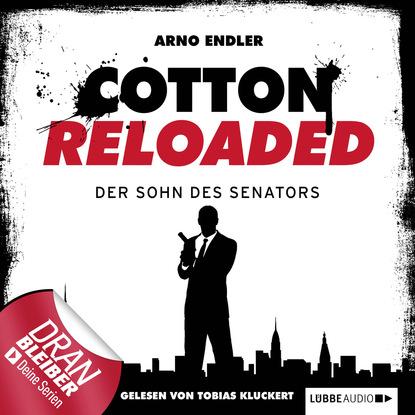 Arno Endler Jerry Cotton - Cotton Reloaded, Folge 18: Der Sohn des Senators alfred bekker jerry cotton cotton reloaded folge 16 die stimme des zorns