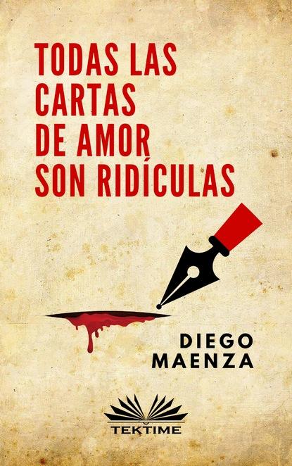 Фото - Diego Maenza Todas Las Cartas De Amor Son Ridículas brau salvador lo que dice la historia cartas al señor ministro de ultramar