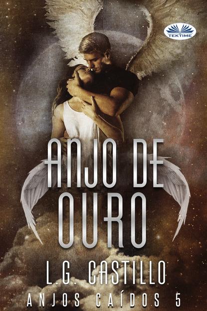 Фото - L. G. Castillo Anjo De Ouro (Anjos Caídos #5) блейк пирс antes que ele cobice