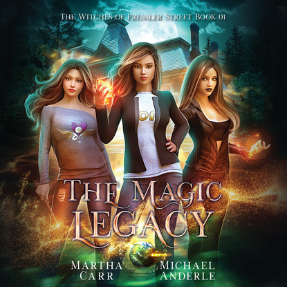Michael Anderle The Magic Legacy - Witches of Pressler Street, Book 1 (Unabridged) недорого