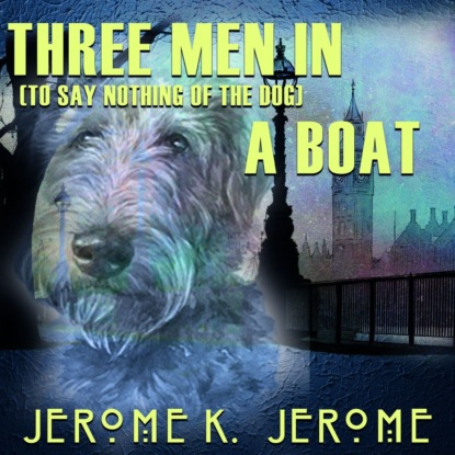 Джером К. Джером Three Men in a Boat (to say nothing of the dog) three men on the bummel