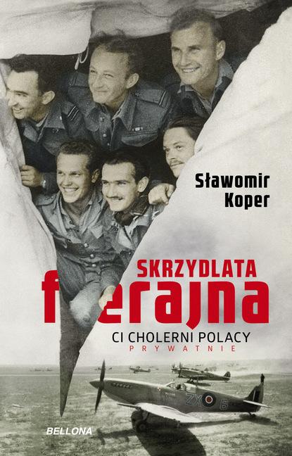 Фото - Sławomir Koper Skrzydlata ferajna sławomir koper józef piłsudski człowiek i polityk