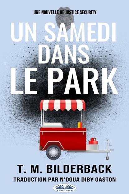 T. M. Bilderback Un Samedi Dans Le Park - Une Nouvelle De Justice Security t m bilderback du chaud dans la ville nouvelle