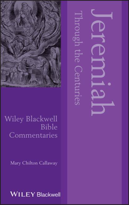 Mary Chilton Callaway Jeremiah Through the Centuries jack r lundbom jeremiah