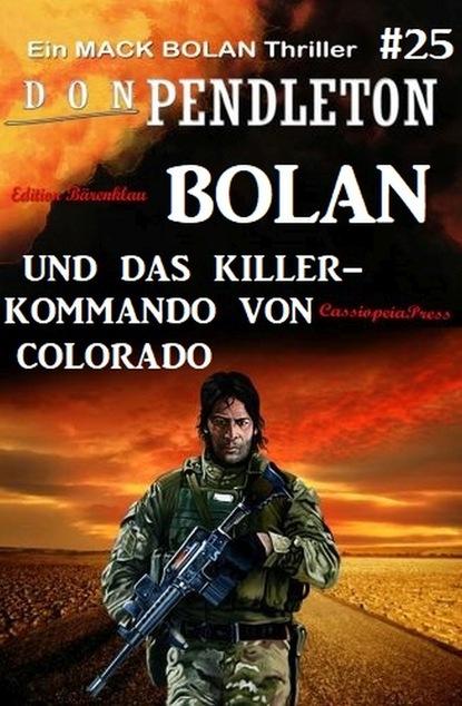 Don Pendleton Bolan und das Killer-Kommando von Colorado: Ein Mack Bolan Thriller #25