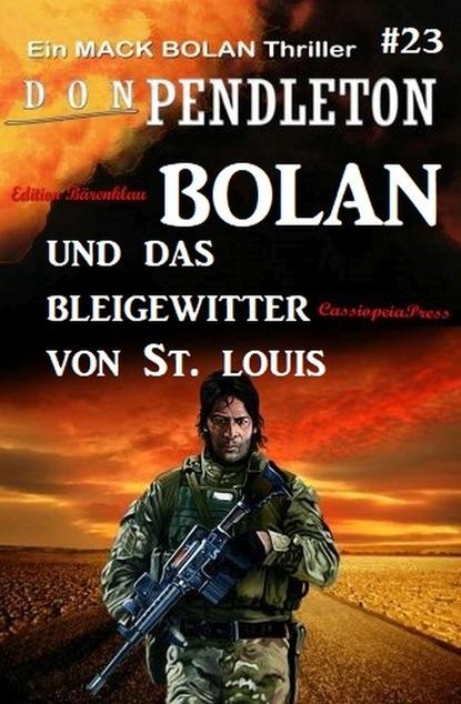 Don Pendleton Bolan und das Bleigewitter von St. Louis: Ein Mack Bolan Thriller #23