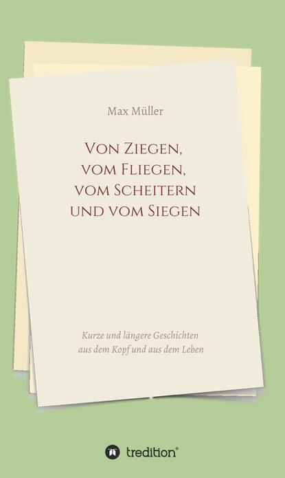 Фото - Max Erich Müller Von Ziegen, vom Fliegen, vom Scheitern und vom Siegen thomas riegler modellbau raketen bauen und richtig fliegen