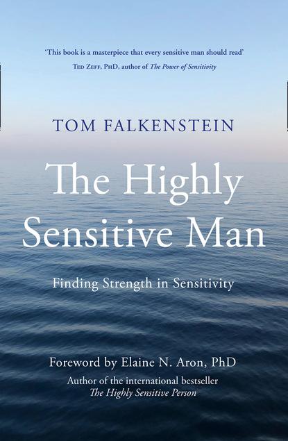 Фото - Tom Falkenstein The Highly Sensitive Man elaine n aron highly sensitive parent