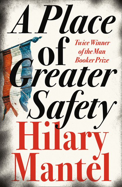 Фото - Hilary Mantel A Place of Greater Safety hilary mantel an experiment in love