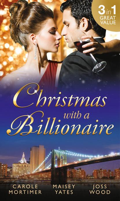 Кэрол Мортимер Christmas with a Billionaire кэрол мортимер christmas with a billionaire
