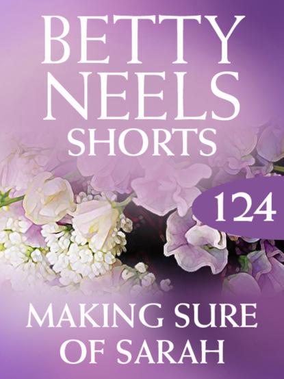 Фото - Betty Neels Making Sure of Sarah betty neels the doctor s girl