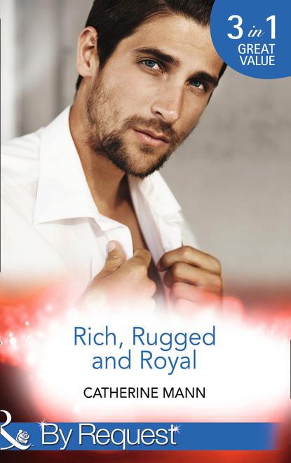 Catherine Mann Rich, Rugged And Royal недорого