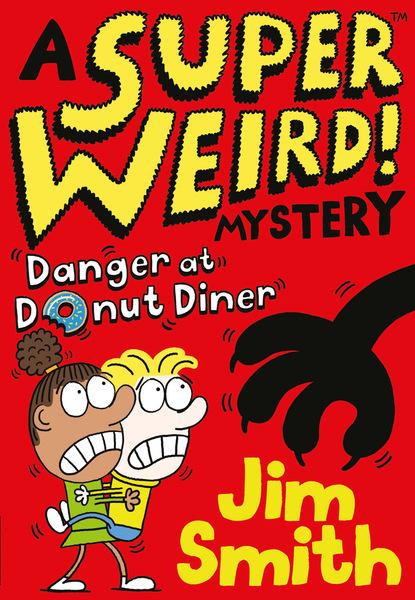 Jim Smith A Super Weird! Mystery: Danger at Donut Diner