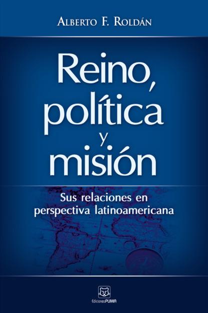 Фото - Alberto Roldán Reino, política y misión группа авторов la iniciación de la política