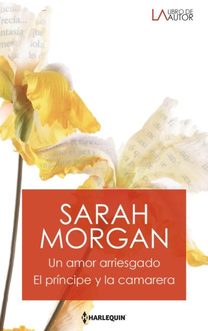 Фото - Sarah Morgan Un amor arriesgado - El príncipe y la camarera nina harrington sueños de amor chispas de amor la mujer que quiero