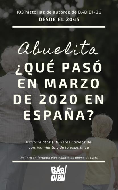 Varios autores Año 2045: Abuelita, ¿qué pasó en marzo de 2020 en España? недорого