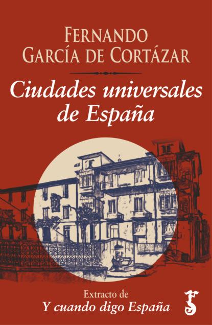 Fernando García de Cortázar Ciudades universales de España недорого