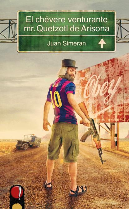 Juan Simeran El chévere venturante mr.Quetzotl de Arisona leopoldo cervantes ortiz antología de juan calvino