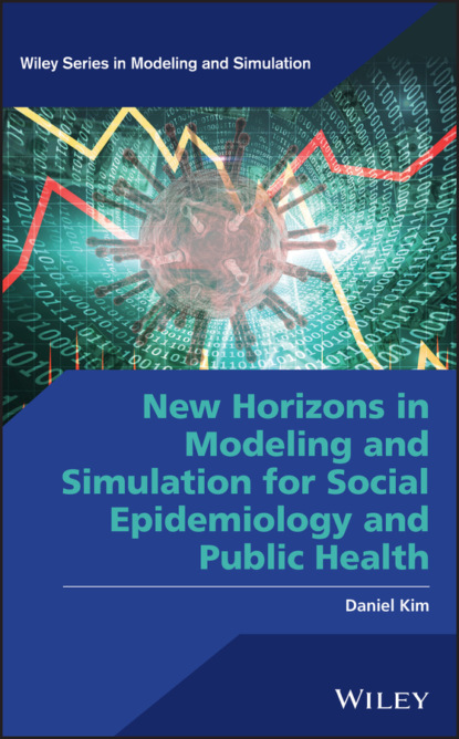 Daniel Kim New Horizons in Modeling and Simulation for Social Epidemiology and Public Health burris scott c public health law research theory and methods